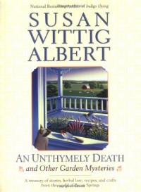 An Unthymely Death and Other Garden Mysteries - Susan Wittig Albert