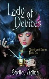 Lady of Devices: A steampunk adventure novel - Shelley Adina