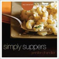 Simply Suppers: Comfort Food You Can Get on the Table in No Time Flat - Jennifer Chandler