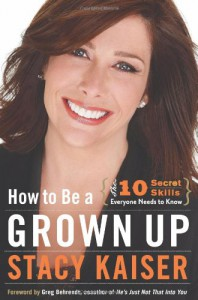 How to Be a Grown Up: The Ten Secret Skills Everyone Needs to Know - Stacy Kaiser