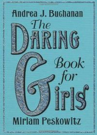 The Daring Book for Girls - Andrea J. Buchanan, Miriam Peskowitz