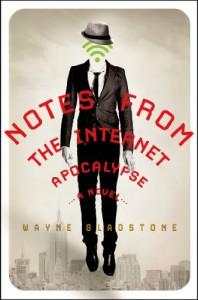 Notes from the Internet Apocalypse - Wayne Gladstone