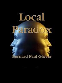 Local Paradox - Bernard Paul Glover