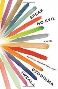 Speak No Evil : A Novel - Uzodinma Iweala