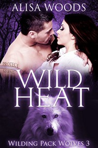 Wild Heat (Wilding Pack Wolves 3) - New Adult Paranormal Romance - Alisa Woods
