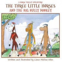 The Three Little Horses and the Big Bully Donkey - Liana-Melissa Allen