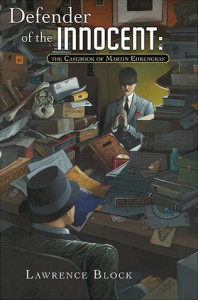 Defender of the Innocent: The Casebook of Martin Ehrengraf - Lawrence Block