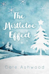 The Mistletoe Effect - Cate Ashwood