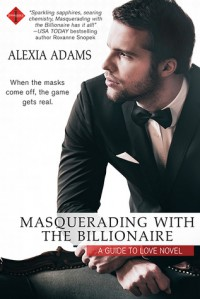 Masquerading with the Billionaire - Alexia Adams