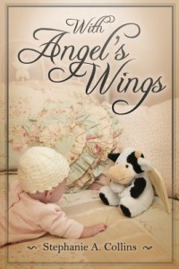 With Angel's Wings - Stephanie A Collins, Donna J Erickson