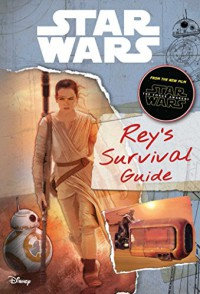 Star Wars: The Force Awakens: Rey's Survival Guide (Replica Journal) - Jason Fry, Andrew Barthelmes