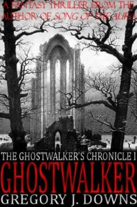 Ghostwalker (The Ghostwalker's Chronicle, Part I) - Gregory J. Downs