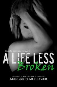 A Life Less Broken - Margaret McHeyzer