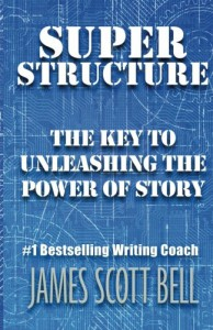Super Structure: The Key to Unleashing the Power of Story - James Scott Bell