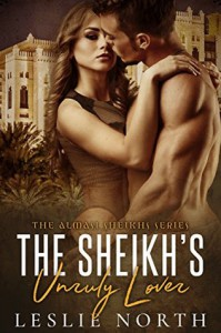The Sheikh's Unruly Lover (Almasi Sheikhs Book 2) - Leslie North