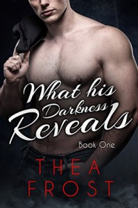 What His Darkness Reveals (Book 1) - Thea Frost