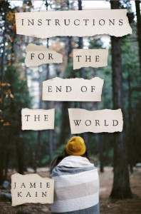 Instructions for the End of the World: A Novel - Jamie Kain