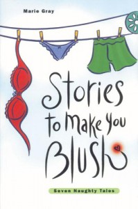 Stories to Make You Blush: Volume 1 - Marie Gray