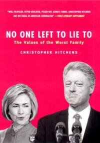 No One Left To Lie To: The Values of the Worst Family - Christopher Hitchens