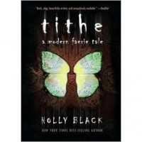 Tithe (The Modern Faerie Tales, #1) - Holly Black