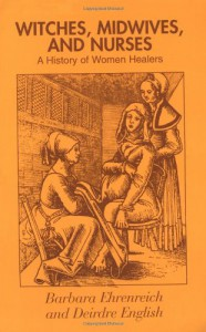 Witches, Midwives and Nurses: A History of Women Healers (Glass Mountain Pamphlets) - Barbara Ehrenreich, Deirdre English