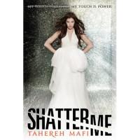 Shatter Me (Shatter Me, #1) - Tahereh Mafi