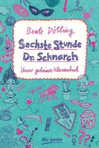 Sechste Stunde Dr. Schnarch: Unser geheimes Klassenbuch - Beate Dölling