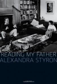 Reading My Father - Alexandra Styron