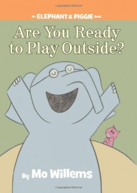 Are You Ready to Play Outside? (An Elephant and Piggie Book) (Elephant & Piggie Books) - Mo Willems