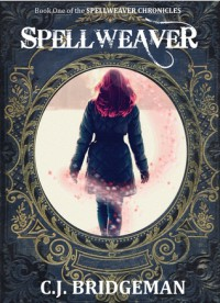 Spellweaver (The Spellweaver Chronicles, #1) - C.J. Bridgeman