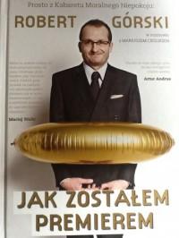 Jak zostałem premierem - Robert Górski, Mariusz Cieślik