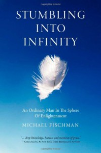 Stumbling Into Infinity: An Ordinary Man in the Sphere of Enlightenment - Michael Fischman