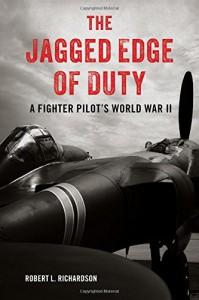 The Jagged Edge of Duty: A Fighter Pilot's World War II - Robert L. Richardson