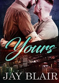 Yours: M/M Gay For You Romance - Jay Blair