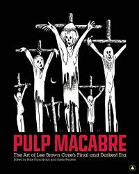 Pulp Macabre: The Art of Lee Brown Coye's Final and Darkest Era - Mike Hunchback, Caleb Braaten