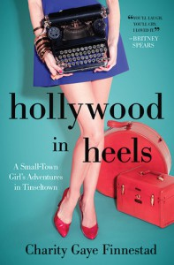Hollywood in Heels: A Small-Town Girl's Adventures in Tinseltown - Charity Gaye Finnestad