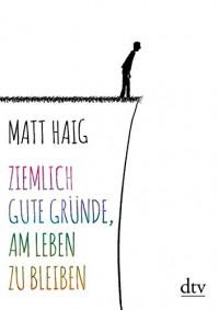 Ziemlich gute Gründe, am Leben zu bleiben (dtv Unterhaltung) - Matt Haig, Sophie Zeitz