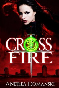 Crossfire (Young Adult) Book #1 (Omega Group Series) - Andrea Domanski