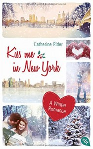 Kiss me in New York: A Winter Romance - Catherine Rider, Franka Reinhart
