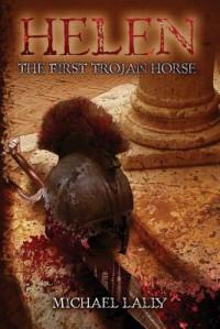 Helen, the First Trojan Horse - Michael Lally