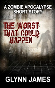 The Worst That Could Happen: (A Zombie Apocalypse Short Story) - Glynn James