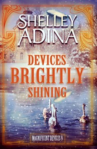 Devices Brightly Shining: A steampunk Christmas novella (Magnificent Devices Book 9) - Shelley Adina