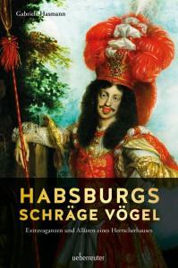 Habsburgs schräge Vögel - Gabriele Hasmann