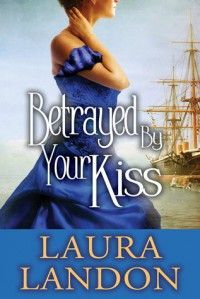 Betrayed by Your Kiss - Laura Landon
