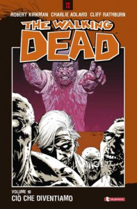 The Walking Dead, Volume 10: Ciò che diventiamo - Robert Kirkman, Charlie Adlard, Cliff Rathburn