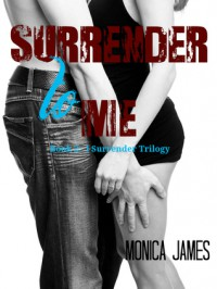 Surrender to Me - Monica  James