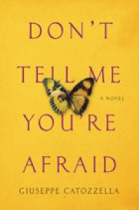 Don't Tell Me You're Afraid: A Novel - Giuseppe Catozzella, Anne Appel