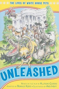 Unleashed: The Lives of White House Pets - The Kennedy Center, Ronald Kidd, Ard Hoyt, Allyson Currin