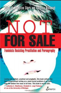 Not for Sale: Feminists Resisting Prostitution and Pornography -