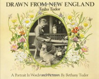 Drawn from New England: Tasha Tudor, A Portrait in Words and Pictures - Bethany Tudor